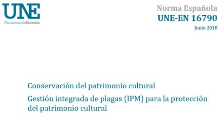 Nueva Norma UNE EN 16790 Conservación del Patrimonio Cultural (Gestión Integrada de Plagas)